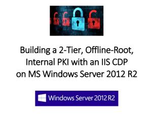2-Tier, Offline-Root, Internal PKI with an IIS CDP on MS